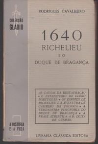 1640, RICHELIEU E O DUQUE DE BRAGANÇA *  Rodrigues Cavalheiro   1942
