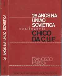 """26 ANOS NA UNIÃO SOVIÉTICA  *  Notas de Exílio do """"Chico da Cuf""""    *    Edições AFRODITE   *    1976"""