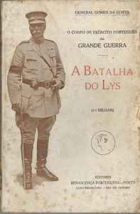 A BATALHA DO LYS  *  O CORPO DE EXÉRCITO PORTUGUÊS NA GRANDE GUERRA. 9 de Abril de 1918 * GOMES DA COSTA. (General)  * 1920  – 1ª Edição