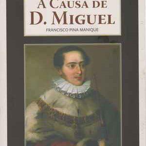 A CAUSA DE D. MIGUEL  * Francisco Pina Manique    2007