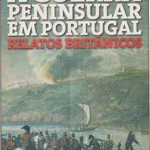 A GUERRA PENINSULAR EM PORTUGAL * Relatos  Britânicos * Coord. Maria Leonor Machado de Sousa * 2007