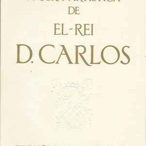A OBRA ARTÍSTICA DE EL-REI D. CARLOS  *  Maria de Lourdes Bartholo  * Pref. dr. João Couto * 1963