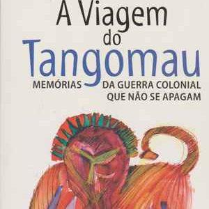 A VIAGEM DO TANGOMAU  * Memórias da Guerra Colonial que Não se Apagam * Mário Beja Santos * 2012 – 1ª Edição