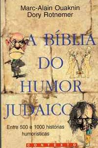 A BÍBLIA DO HUMOR JUDAICO I    –    Marc-Alain Ouaknin  e  Dory  Rotnemer