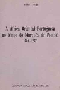 A ÁFRICA ORIENTAL PORTUGUESA NO TEMPO DO MARQUÊS DE POMBAL  1750-1777          Fritz Hoppe