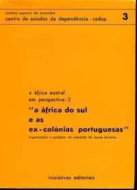 A ÁFRICA DO SUL E AS EX-COLÓNIAS PORTUGUESAS          Org. e Pref. Eduardo de Sousa Ferreira
