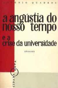A ANGÚSTIA DO NOSSO TEMPO E A CRISE DA UNIVERSIDADE    Ensaios          António Quadros     1956