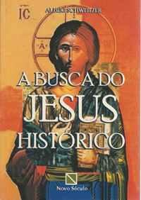 A BUSCA DO JESUS HISTÓRICO   Um Estudo Crítico De Seu Progresso          Albert Schweitzer