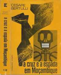 A CRUZ E A ESPADA EM MOÇAMBIQUE    –   Cesare Bertulli    – 1974