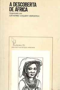 A DESCOBERTA DE ÁFRICA          Org. Catherine Coquery-Vidrovitch