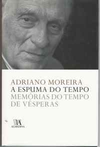 A ESPUMA DO TEMPO   Memórias Do Tempo De Vésperas      *     Adriano Moreira      2008    1ª Edição