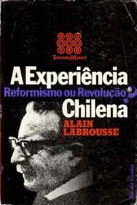 A EXPERIÊNCIA CHILENA: REFORMISMO OU REVOLUÇÃO?          Alain Labrousse