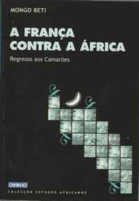 A FRANÇA CONTRA A ÁFRICARegresso Aos Camarões Mongo Beti