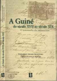 A GUINÉ DO SÉCULO XVII AO SÉCULO XIX   * O Testemunho Dos Manuscritos   *Fernando Amaro Monteiro  e  Teresa Vázquez Rocha