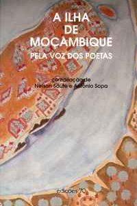 A ILHA DE MOÇAMBIQUE Pela Voz dos Poetas Compilação de Nelson Saúde e António Sopa   –  1992