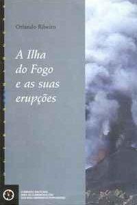 A ILHA DO FOGO E AS SUAS ERUPÇÕES      Orlando Ribeiro