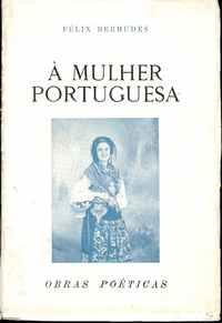 À MULHER PORTUGUESA  – Obras Poéticas        –   Félix Bermudes     –     1952