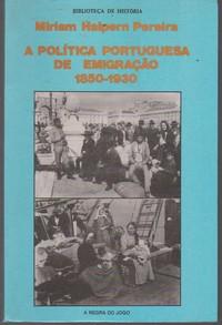 A  POLÍTICA PORTUGUESA DE EMIGRAÇÃO (1850-1930) * Miriam Halpern Pereira   1981