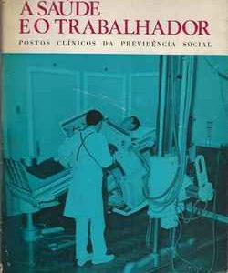 A SAÚDE E O TRABALHADOR   Postos Clínicos da Previdência Social     1969