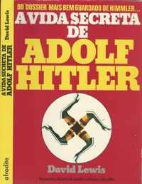 A VIDA SECRETA DE ADOLF HITLER       *    David  Lewis     – Edições AFRODITE   1978