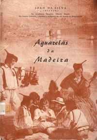 AGUARELAS DA MADEIRA – João da Silva (Sílvio)