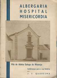 ALBERGARIA, HOSPITAL E MISERICÓRDIA    –  Vila De Aldeia Galega Do Ribatejo – Apontamentos E Lembranças Para A Sua História     –  José Simões Quaresma   –  1948