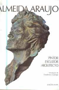 ALMEIDA ARAUJO      –    Pintor   – Escultor       –    Arquitecto       –        Introdução de Frederico George     – 1993
