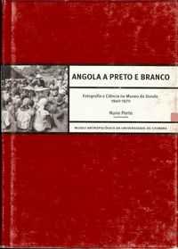 ANGOLA A PRETO E BRANCO          *     Nuno Porto (Coord.)        1999