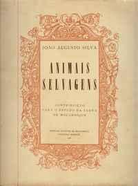 ANIMAIS SELVAGENS  Contribuição para o Estudo da Fauna de Moçambique  João Augusto Silva  1956