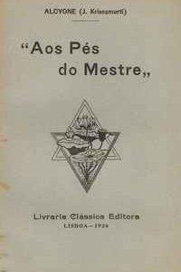 """""""AOS PÉS DO MESTRE""""             Alcyone (J. Krisnamurti)     1926"""