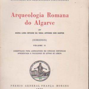 ARQUEOLOGIA ROMANA DO ALGARVE (Subsídios) – Volume II * Maria Luísa Estácio da Veiga Affonso dos Santos   1972