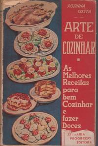 ARTE DE COZINHAR : As Melhores Receitas para bem Cozinhar e fazer Doces * Rozinha Costa