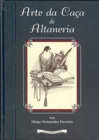 ARTE DA CAÇA DE ALTANERIA <br /> Diogo Fernandes Ferreira