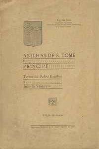 AS ILHAS DE S. TOMÉ E PRINCIPE   Terras de Pedro Escobar e João de Santarém – Egydio Inso     1922