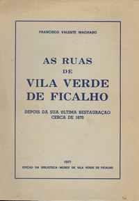 AS RUAS DE VILA VERDE DE FICALHO DEPOIS DA SUA ULTIMA RESTAURAÇÃO CERCA DE 1670          Francisco Valente Machado