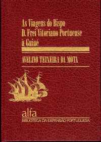AS VIAGENS DO BISPO D. FREI VITORIANO PORTUENSE À GUINÉ          Avelino Teixeira da Mota
