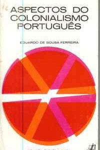 ASPECTOS DO COLONIALISMO PORTUGUÊS           Eduardo de Sousa Ferreira