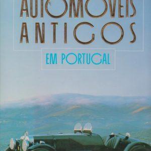 AUTOMÓVEIS ANTIGOS EM PORTUGAL * João Lopes da Silva e Gustavo de Almeida Ribeiro   1990