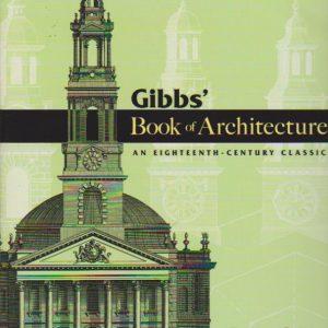 GIBBS' BOOK OF ARCHITECTURE : An Eighteenth-Century Classic * James Gibbs