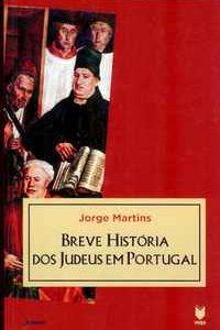 BREVE HISTÓRIA DOS JUDEUS EM PORTUGAL           Jorge Martins
