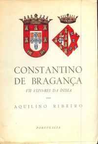 CONSTANTINO DE BRAGANÇA *   VII Vizo-Rei da Índia   *    Aquilino Ribeiro   *     1ª Edição  *   (1947)
