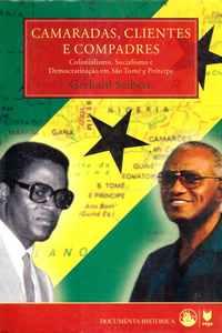 CAMARADAS, CLIENTES E COMPRADORES   –  Colonialismo, Socialismo e Democratização em São Tomé e Príncipe  –   Gerhard Seibert  –   2002
