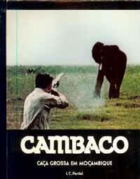 CAMBACO I e II (Iº Volume: Caça Grossa em Moçambique e IIº Volume: Memórias de Um Caçador Africano)   –  J.C.Pardal