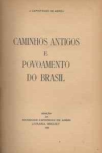 CAMINHOS ANTIGOS E  POVOAMENTODO BRASIL     *   J. Capistrano de Abreu    *  1930