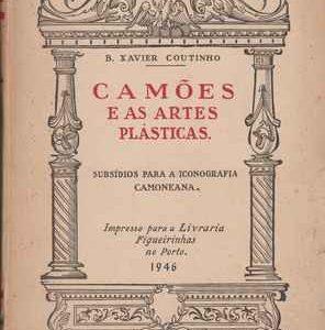 CAMÕES E AS ARTES PLÁSTICAS     *    SUBSÍDIOS PARA A ICONOGRAFIA CAMONEANA     *  B. Xavier Coutinho    1946/48
