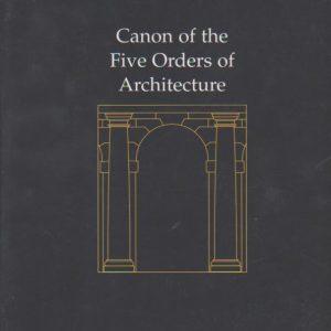 CANON OF THE FIVE ORDERS OF ARCHITECTURE * Giacomo Barozzi da Vignola