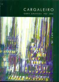 """CARGALEIRO *  Obra Gravada 1957-2003  * Catálogo """" Raisonné""""     2003"""