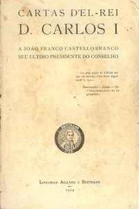 CARTAS D'EL-REI D. CARLOS I A João Franco Castello-Branco Seu Ultimo Presidente do Conselho      1924