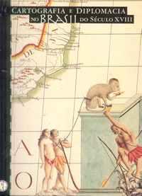 CARTOGRAFIA E DIPLOMACIA NO BRASIL do Século XVIII – António Manuel Hespanha (Pref.)