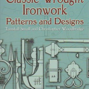 CLASSIC WROUGHT IRONWORK : Patterns and Designs * Tunstall Small and Christopher Woodbridge